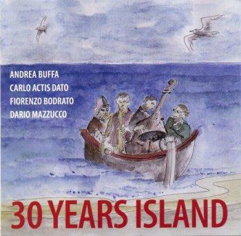 Andrea Buffa, Carlo Actis Dato, Fiorenzo Bodrato, Dario Mazzucco - 30 Years Island (2012)
