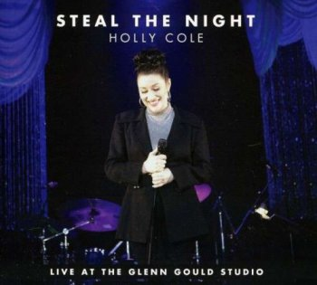 Holly Cole - Steal The Night: Live at the Glenn Gould Studio (2012)