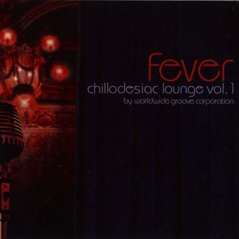 Worldwide Groove Corporation - Chillodesiac Lounge (2007)