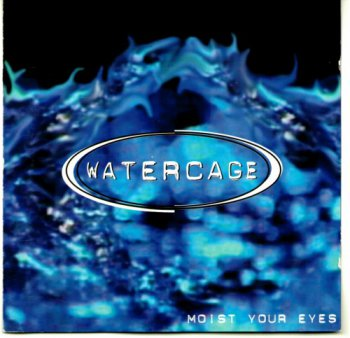 Watercage - Moist Your Eyes (1997)