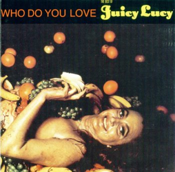 Juicy Lucy - Who Do You Love: The Best Of Juicy Lucy (Sequel Rec. 1990)