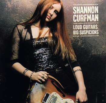 Shannon Curfman - Loud Guitars, Big Suspicions (1999)