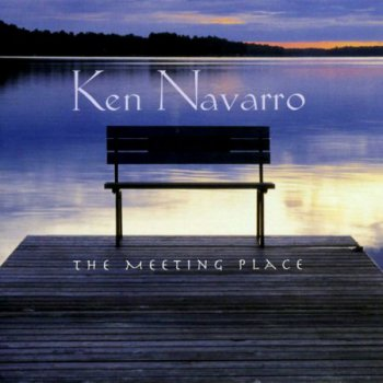 Ken Navarro - The Meeting Place (2007)