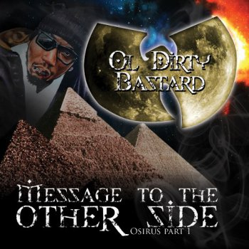 Ol' Dirty Bastard-Message To The Other Side Osirus Part 1 2009