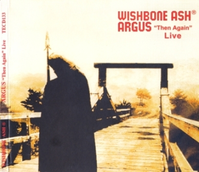 Wishbone Ash - Argus ''Then Again'' Live (2008)