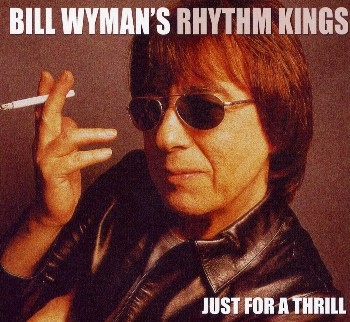 Bill Wyman's Rhythm Kings - Just For A Thrill (2004)