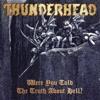 Thunderhead - Where You Told The Truth About Hell? (1995)