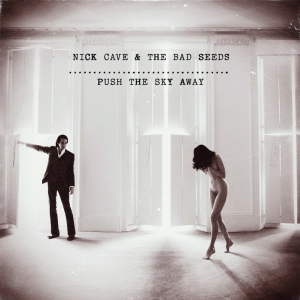 Nick Cave And The Bad Seeds / «Push The Sky Away» (2013)