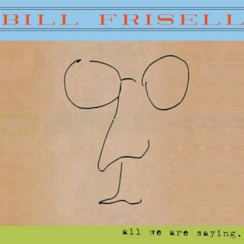 Bill Frisell - All We Are Saying (2011)