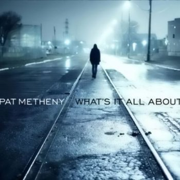 Pat Metheny - What's It All About (2011)