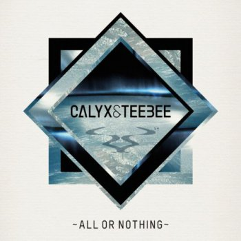 Calyx & TeeBee - All Or Nothing (2012)