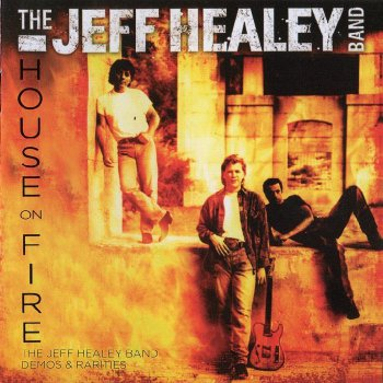 The Jeff Healey Band - House On Fire: Demos & Rarities (2013)