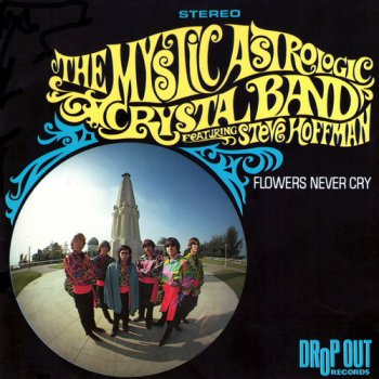 Mystic Astrologic Crystal Band - Flowers Never Cry 1967
