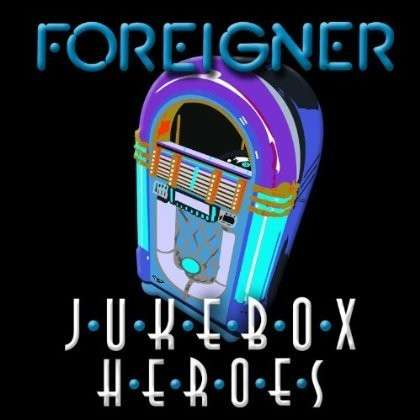 Foreigner - Juke Box Heroes [Reissue] (2012)