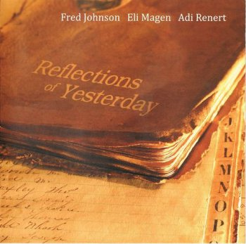 Fred Johnson / Eli Magen / Adi Renert - Reflections Of Yesterday (2009)