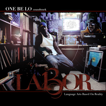 One Be Lo-L.A.B.O.R (Language Arts Based On Reality) 2011