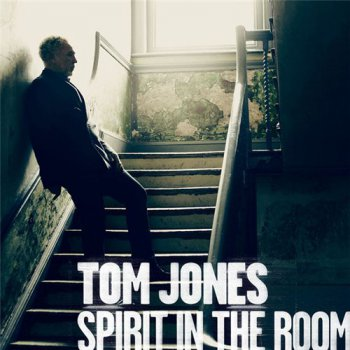 Tom Jones - Spirit In The Room [Deluxe Edition] (2012)
