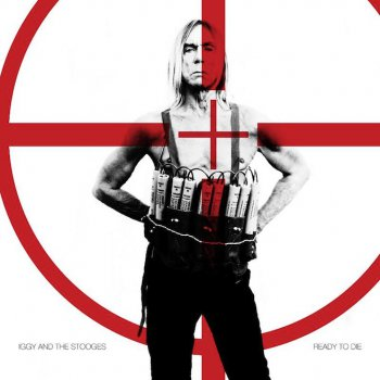 Iggy and The Stooges - Ready To Die - 2013