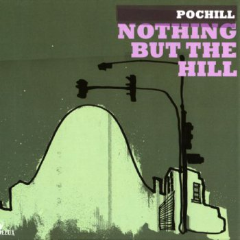 Pochill - Nothing But The Hill (2008)
