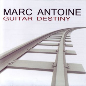 Marc Antoine - Guitar Destiny (2012)