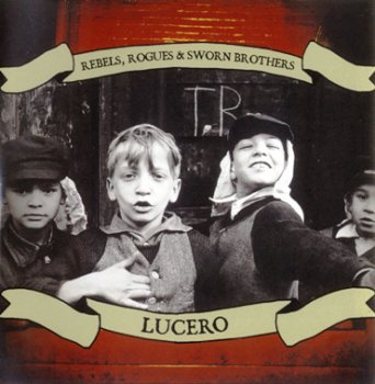 Lucero - Rebels, Rogues & Sworn Brothers (2006)