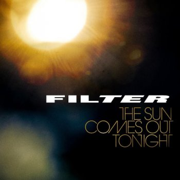 Filter - The Sun Comes Out Tonight - 2013