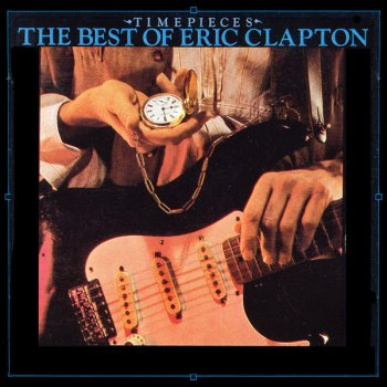 Eric Clapton – Timepieces – The Best Of Eric Clapton  1982