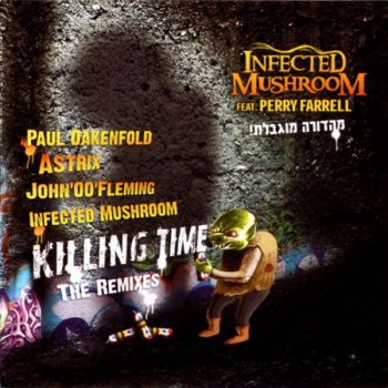 Infected Mushroom - Killing Time (The Remixes) (2010)