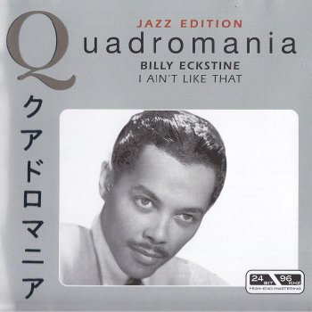 Billy Eckstine - I Ain't Like That [Quadromania 4 CD] (2005)