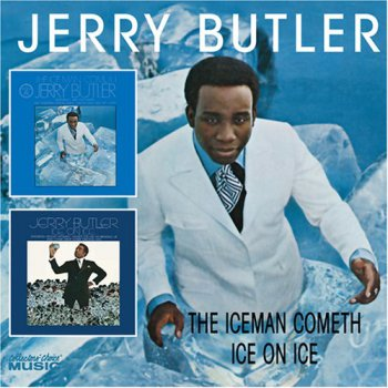 Jerry Butler - The Ice Man Cometh & Ice On Ice (2007)