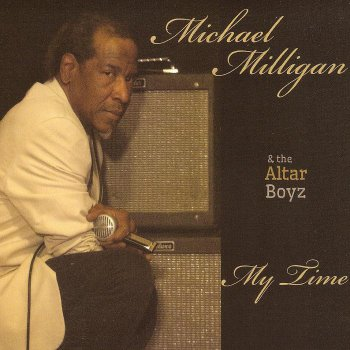 Michael Milligan & the Altar Boyz - My Time (2013)