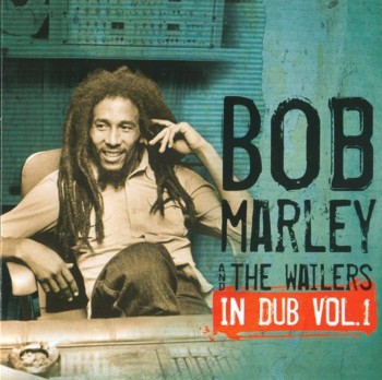 Bob Marley & The Wailers - In Dub - Vol.1 (2012)