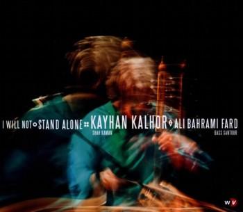 Kayhan Kalhor & Ali Bahrami Fard - I Will Not Stand Alone (2012)