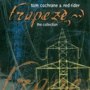 Tom Cochrane & Red Rider - Trapeze: The Collection [DTS] (2003)