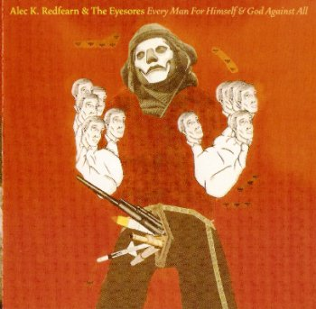 Alec K. Redfearn & The Eyesores - Every Man for Himself & God Against All (2003)