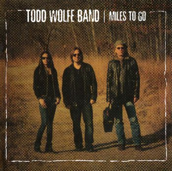 Todd Wolfe Band - Miles To Go (2013)