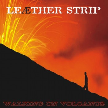 Leaether Strip - Walking On Volcanos (2006)