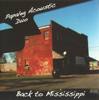Papaleg Acoustic Duo - Back to Mississippi (2008)