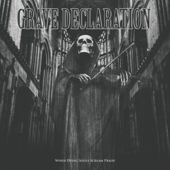 Grave Declaration - When Dying Souls Scream Praise (2013)