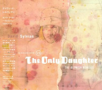 David Sylvian - The Good Son vs The Only Daughter: The Blemish Remixes 2005 (Samadhi Sound-P-Vine/Japan)