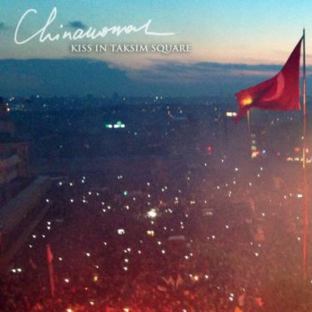 Chinawoman - Kiss in Taksim Square (stand-alone track) 2013
