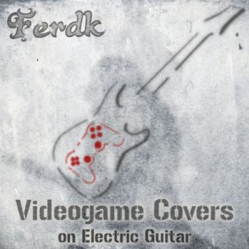 Ferdk - Videogame Covers on Electric Guitar 2013