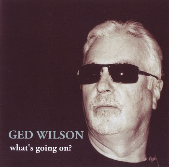 Ged Wilson - What's Going On? (2013)