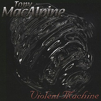 Tony Macalpine - Violent Machine [Reissue 2002] (1996)