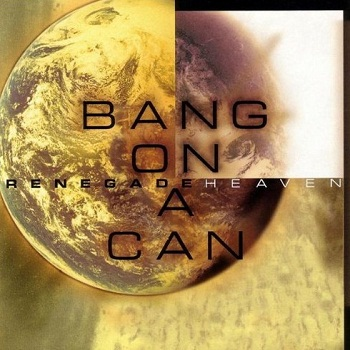 Bang On A Can - Renegade Heaven (2000)