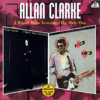 Allan Clarke - I Wasn't Born Yesterday (1978) The Only One (1980) (1997)