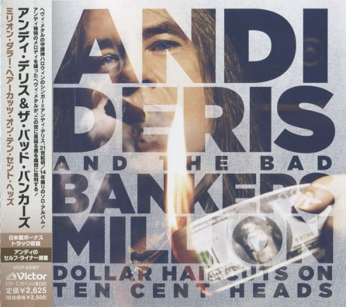 Andi Deris And The Bad Bankers - Million Dollar Haircuts On Ten Cent Heads [Japanese Edition] (2013)