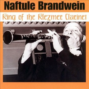 Naftule Brandwein - King of the Klezmer Clarinet (1997)