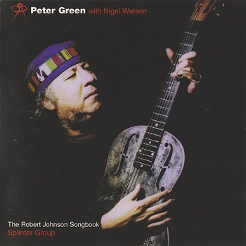 Peter Green Splinter Group with Nigel Watson - The Robert Johnson Songbook (1998)