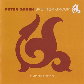 Peter Green Splinter Group - Time Traders (2001)